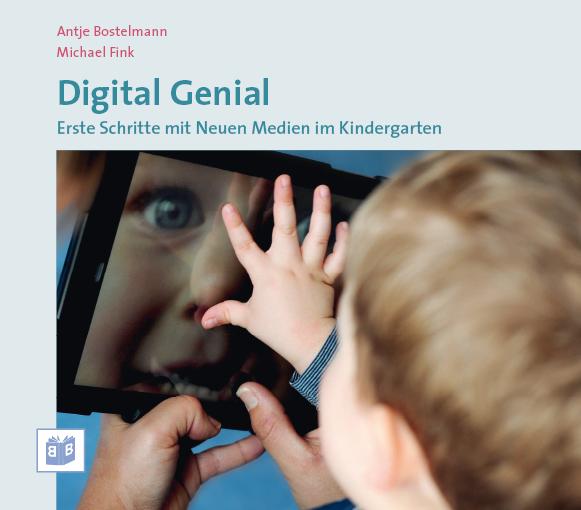 Digital Genial. Erste Schritte mit Neuen Medien im Kindergarten